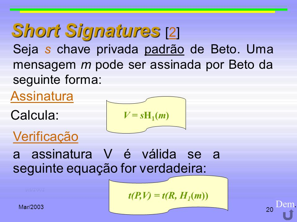 Short Signatures [2] Assinatura Calcula: Verificação